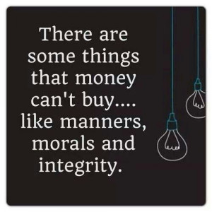 Manners, morals and integrity!