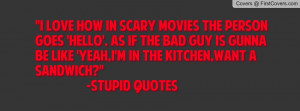 Stupid Quotes:scary movies Profile Facebook Covers