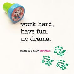 work hard, have fun, no drama. monday quote check out more facebook ...