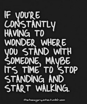 ... stand with someone, maybe its time to stop standing and start walking