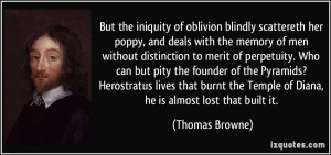 But the iniquity of oblivion blindly scattereth her poppy, and deals ...