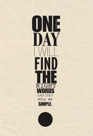 one day I will find the right words and they will be simple // jack ...
