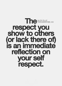 Quotes, Inspirational Quotes Respect, Lack Of Respect Quotes, Respect ...