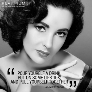 Elizabeth Taylor Quote - Pour yourself a drink, put on some lipstick ...
