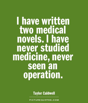 Medical Quotes Taylor Caldwell Quotes