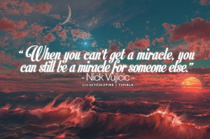 ... Quotes Boards, Miracle Nick, Quotes Inspiration, Nick Vujicic Quotes