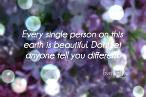 Every Single Person On this earth is beautiful ~ Beauty Quote
