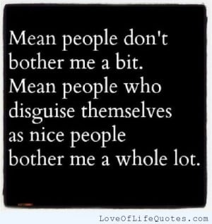 Mean People Quotes Mean people don't bother me a