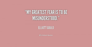 quote-Elliott-Gould-my-greatest-fear-is-to-be-misunderstood-181605.png