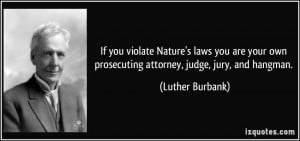 ... own prosecuting attorney, judge, jury, and hangman. - Luther Burbank