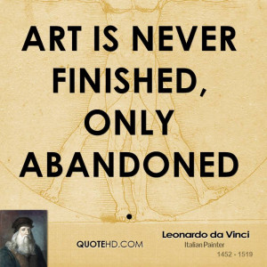 Art is never finished, only abandoned.