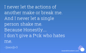 ... shake me. Because Honestly.... I don't give a f*ck who hates me