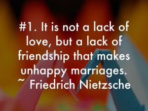 It is not a lack oflove, but a lack of friendship that makes ...