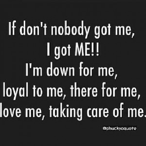 ... Here! Don't Need No One! That's Right! Me Myself & I Is All I Need