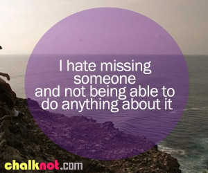 missing someone you love quotes | hate missing someone and not being ...