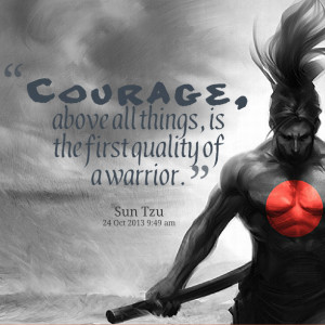 Quotes Picture: courage, above all things, is the first quality of a ...