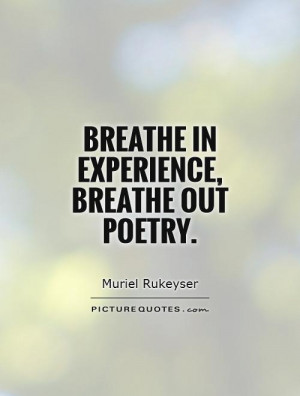 Poetry Quotes Experience Quotes Breathe Quotes Muriel Rukeyser Quotes
