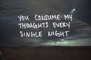 Love Quotes Pics • You consume my thoughts every single night.