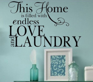 Love this quote for the laundry room.