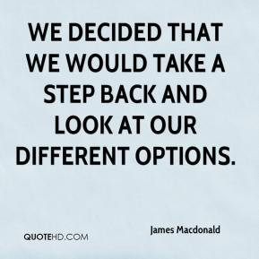 We decided that we would take a step back and look at our different ...