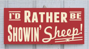 Showin' Sheep Hand Screened Wood Sign by ZietlowsCustomSigns