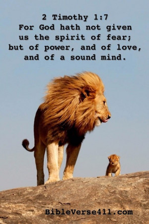 For God has not given us the spirit of fear; but of power, and of love ...