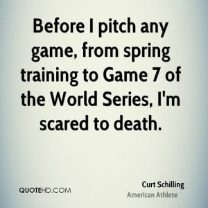 Before I pitch any game, from spring training to Game 7 of the World ...