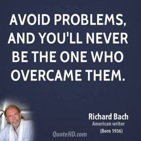richard-bach-novelist-quote-avoid-problems-and-youll-never-be-the-one ...