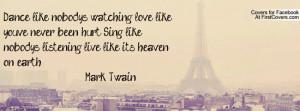 Dance like nobody's watching love like you've never been hurt. Sing ...