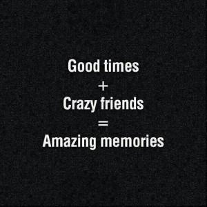 Amazing Friends Make The Best Memories