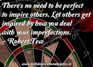 be perfect to inspire others. Let others get inspired by how you deal ...