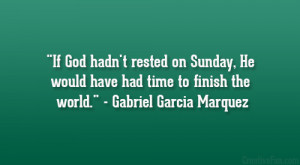 would have had time to finish the world Gabriel Garcia Marquez