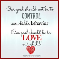... to control our child's behavior, but to LOVE them! #parenting #quote