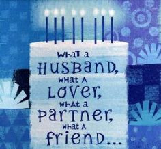 ... lover, what a partner, what a friend, happy birthday husband quotes