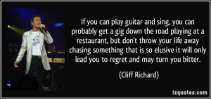 If you can play guitar and sing, you can probably get a gig down the ...