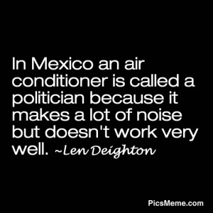 In Mexico an air Conditioner is called a Politician ~ Democracy Quote
