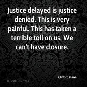 Justice delayed is justice denied. This is very painful. This has ...