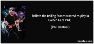 believe the Rolling Stones wanted to play in Golden Gate Park ...