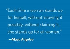 ... , without claiming it, she stands up for all women.