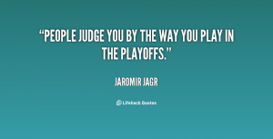 quote-Jaromir-Jagr-people-judge-you-by-the-way-you-20027.png