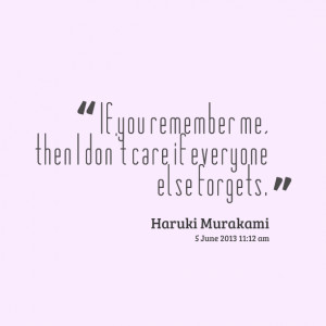 Quotes Picture: if you remember me, then i don't care if everyone else ...