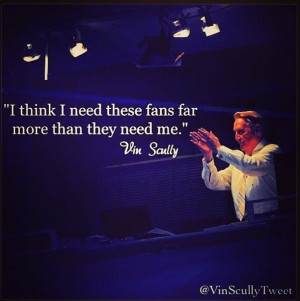 Vin Scully.Los Angeles Dodgers announcer for the past 65 years. I'm ...