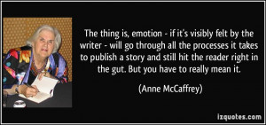The thing is, emotion - if it's visibly felt by the writer - will go ...