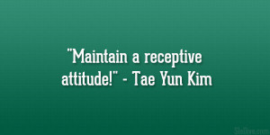 "Maintain a receptive attitude!"" – Tae Yun Kim"