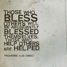 others will be abundantly blessed themselves; those who help others ...