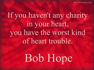 ... heart, you have the worst kind of heart trouble.