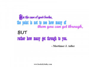 in-the-case-of-good-books-the-point-is-mortimer-j-adler