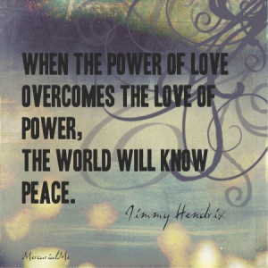 When The Power Of Love Overcomes The Love Of Power,…