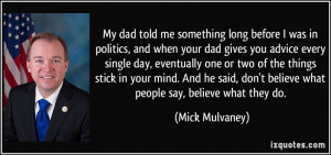 My dad told me something long before I was in politics, and when your ...