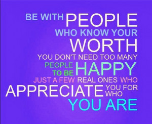 to be happy just a few real ones who appreciate you for who you are